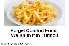 Forget Comfort Food: We Shun It in Turmoil