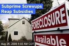 Subprime Screwups Reap Subsidies