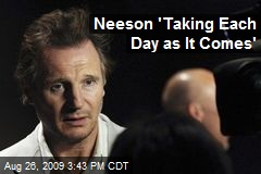 Neeson 'Taking Each Day as It Comes'