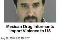 Mexican Drug Informants Import Violence to US
