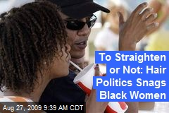 To Straighten or Not: Hair Politics Snags Black Women
