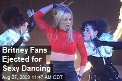Britney Fans Ejected for Sexy Dancing