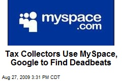Tax Collectors Use MySpace, Google to Find Deadbeats