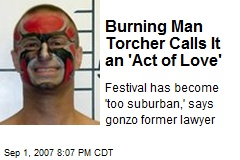 Burning Man Torcher Calls It an 'Act of Love'