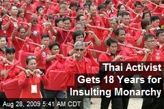 Thai Activist Gets 18 Years for Insulting Monarchy