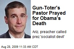 Gun-Toter's Pastor Prayed for Obama's Death