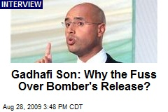 Gadhafi Son: Why the Fuss Over Bomber's Release?