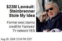 $23M Lawsuit: Steinbrenner Stole My Idea