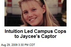 Intuition Led Campus Cops to Jaycee's Captor