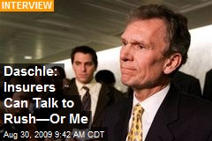 Daschle: Insurers Can Talk to Rush—Or Me