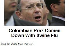 Colombian Prez Comes Down With Swine Flu