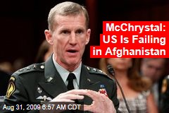 McChrystal: US Is Failing in Afghanistan