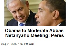 Obama to Moderate Abbas-Netanyahu Meeting: Peres