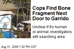 Cops Find Bone Fragment Next Door to Garrido