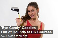 'Eye Candy' Caddies Out of Bounds at UK Courses