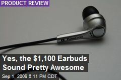 Yes, the $1,100 Earbuds Sound Pretty Awesome