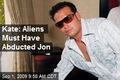 Kate: Aliens Must Have Abducted Jon