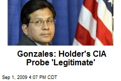 Gonzales: Holder's CIA Probe 'Legitimate'