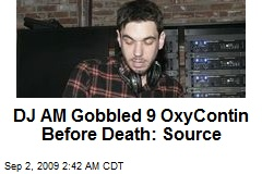 DJ AM Gobbled 9 OxyContin Before Death: Source