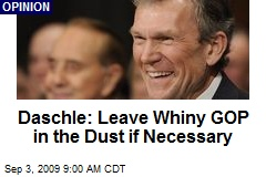 Daschle: Leave Whiny GOP in the Dust if Necessary