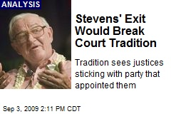 Stevens' Exit Would Break Court Tradition