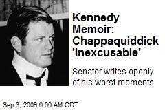Kennedy Memoir: Chappaquiddick 'Inexcusable'