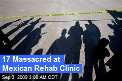 17 Massacred at Mexican Rehab Clinic