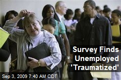 Survey Finds Unemployed 'Traumatized'