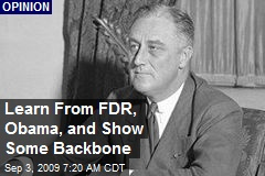 Learn From FDR, Obama, and Show Some Backbone