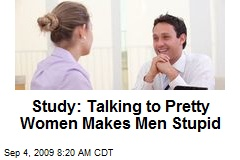 Study: Talking to Pretty Women Makes Men Stupid