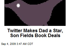 Twitter Makes Dad a Star, Son Fields Book Deals