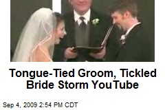 Tongue-Tied Groom, Tickled Bride Storm YouTube