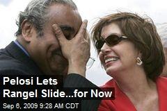 Pelosi Lets Rangel Slide...for Now