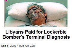 Libyans Paid for Lockerbie Bomber's Terminal Diagnosis
