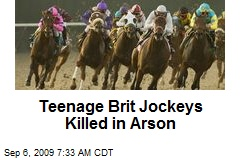 Teenage Brit Jockeys Killed in Arson