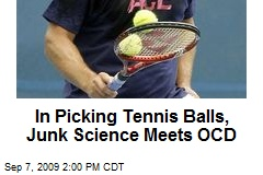 In Picking Tennis Balls, Junk Science Meets OCD