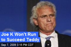 Joe K Won't Run to Succeed Teddy