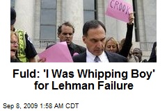 Fuld: 'I Was Whipping Boy' for Lehman Failure