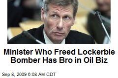 Minister Who Freed Lockerbie Bomber Has Bro in Oil Biz