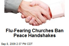 Flu-Fearing Churches Ban Peace Handshakes