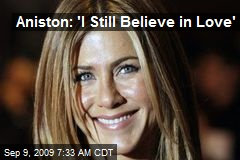 Aniston: 'I Still Believe in Love'