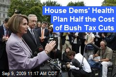 House Dems' Health Plan Half the Cost of Bush Tax Cuts