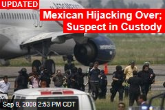 Mexican Hijacking Over; Suspect in Custody