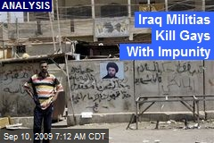 Iraq Militias Kill Gays With Impunity