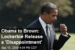 Obama to Brown: Lockerbie Release a 'Disappointment'