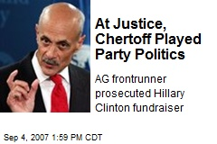 At Justice, Chertoff Played Party Politics