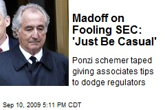 Madoff on Fooling SEC: 'Just Be Casual'