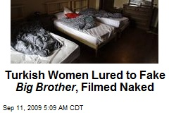 Turkish Women Lured to Fake Big Brother , Filmed Naked