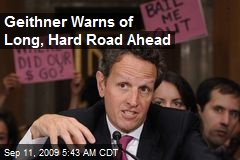 Geithner Warns of Long, Hard Road Ahead