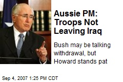 Aussie PM: Troops Not Leaving Iraq